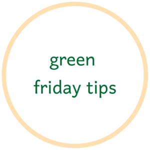 Green Friday top tips for an eco-conscious lifestyle